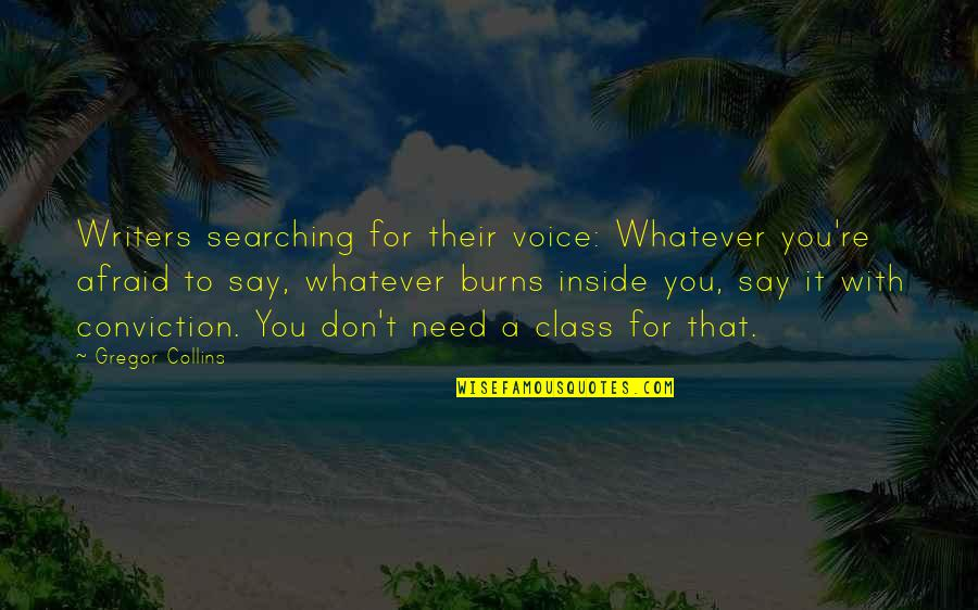 Inside Voice Quotes By Gregor Collins: Writers searching for their voice: Whatever you're afraid