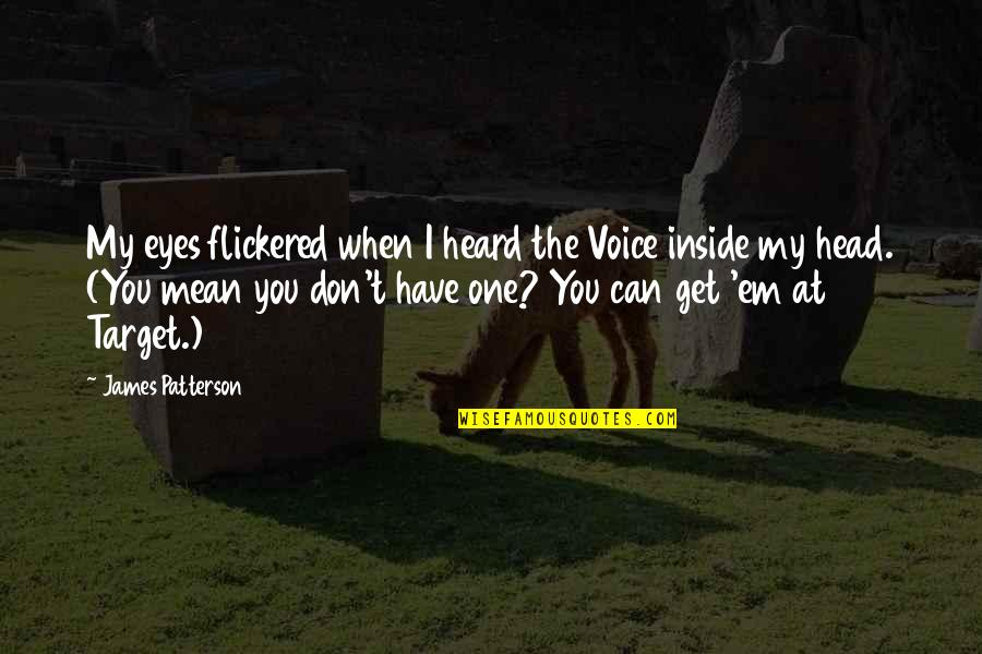 Inside Voice Quotes By James Patterson: My eyes flickered when I heard the Voice