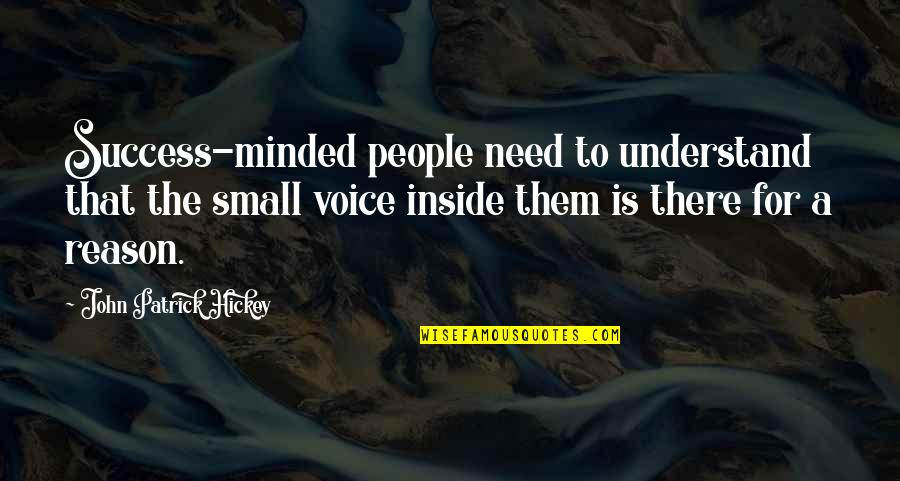 Inside Voice Quotes By John Patrick Hickey: Success-minded people need to understand that the small