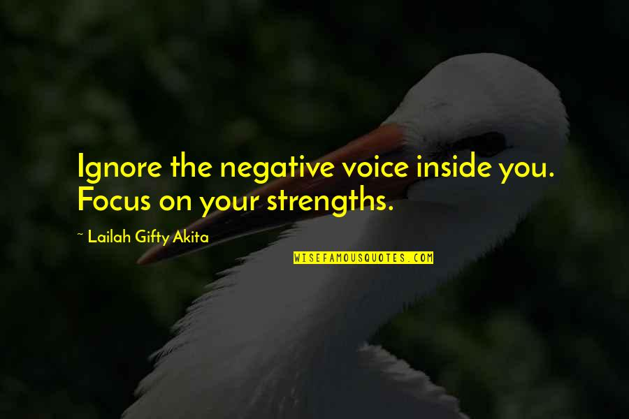 Inside Voice Quotes By Lailah Gifty Akita: Ignore the negative voice inside you. Focus on