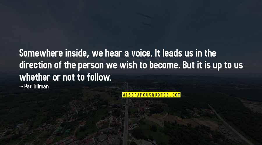 Inside Voice Quotes By Pat Tillman: Somewhere inside, we hear a voice. It leads