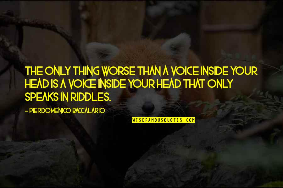 Inside Voice Quotes By Pierdomenico Baccalario: The only thing worse than a voice inside