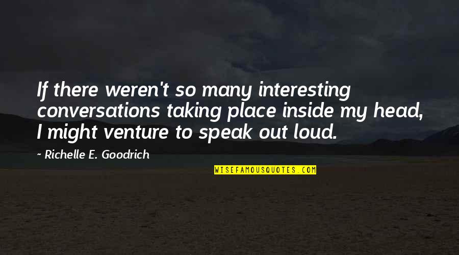 Inside Voice Quotes By Richelle E. Goodrich: If there weren't so many interesting conversations taking
