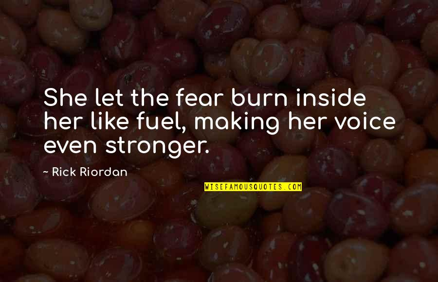 Inside Voice Quotes By Rick Riordan: She let the fear burn inside her like