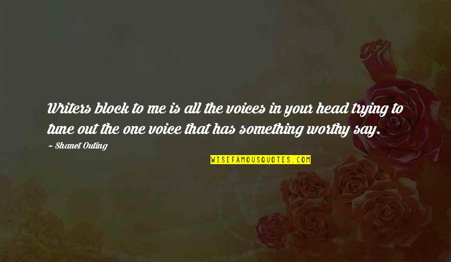 Inside Voice Quotes By Shanet Outing: Writers block to me is all the voices