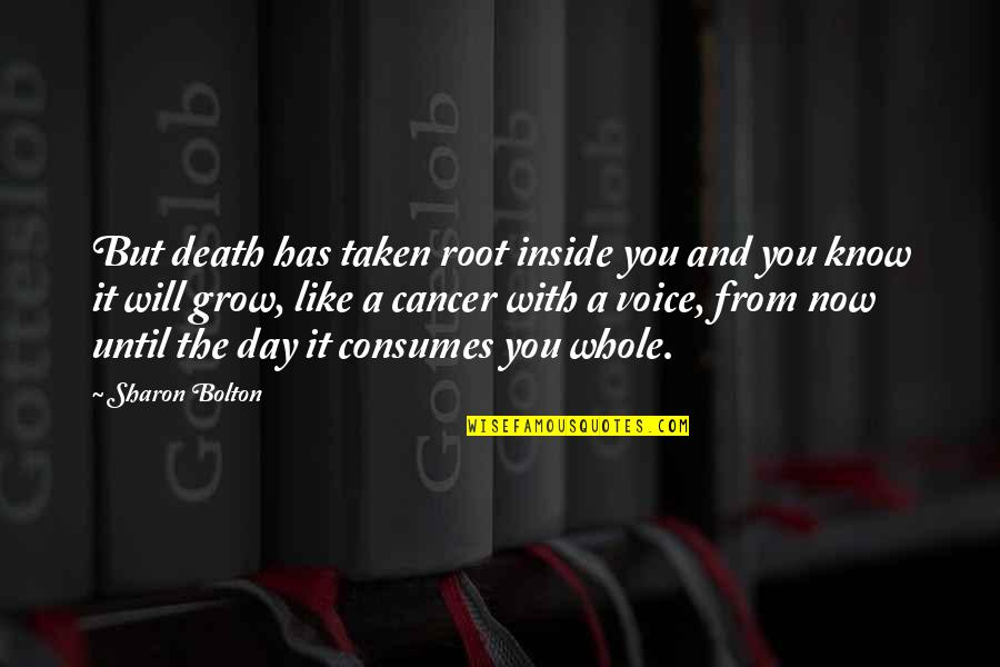 Inside Voice Quotes By Sharon Bolton: But death has taken root inside you and