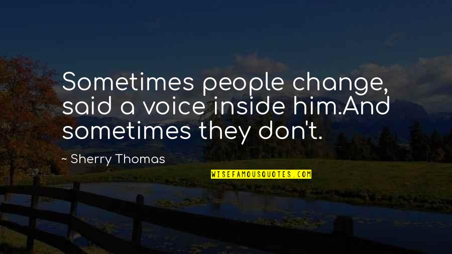 Inside Voice Quotes By Sherry Thomas: Sometimes people change, said a voice inside him.And