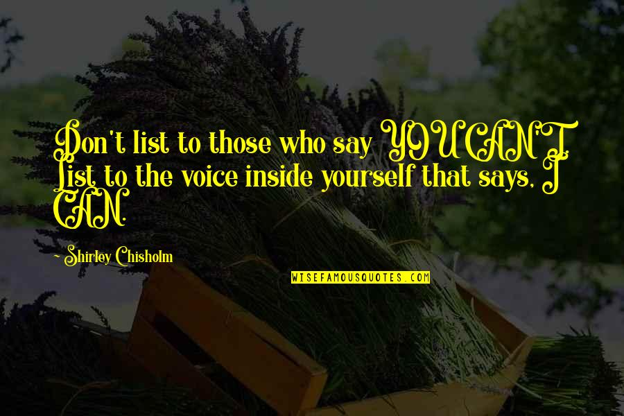 Inside Voice Quotes By Shirley Chisholm: Don't list to those who say YOU CAN'T.