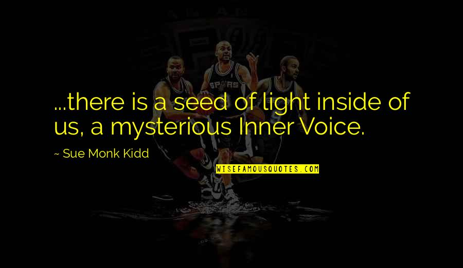 Inside Voice Quotes By Sue Monk Kidd: ...there is a seed of light inside of