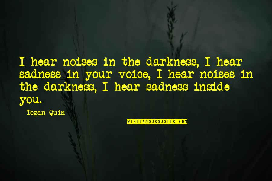 Inside Voice Quotes By Tegan Quin: I hear noises in the darkness, I hear