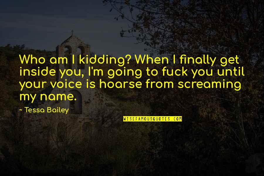 Inside Voice Quotes By Tessa Bailey: Who am I kidding? When I finally get