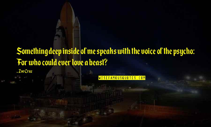 Inside Voice Quotes By Zoe Cruz: Something deep inside of me speaks with the