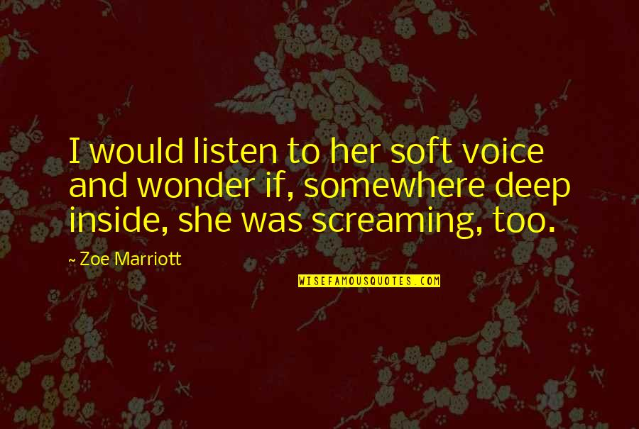 Inside Voice Quotes By Zoe Marriott: I would listen to her soft voice and