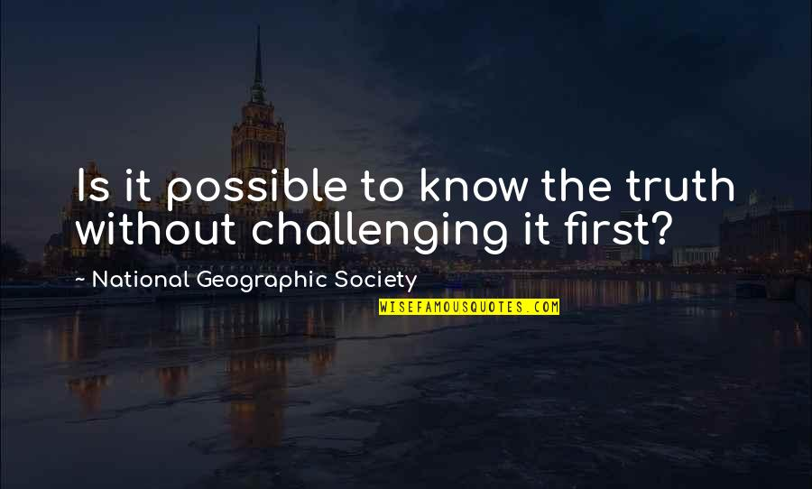 Insipational Quotes By National Geographic Society: Is it possible to know the truth without
