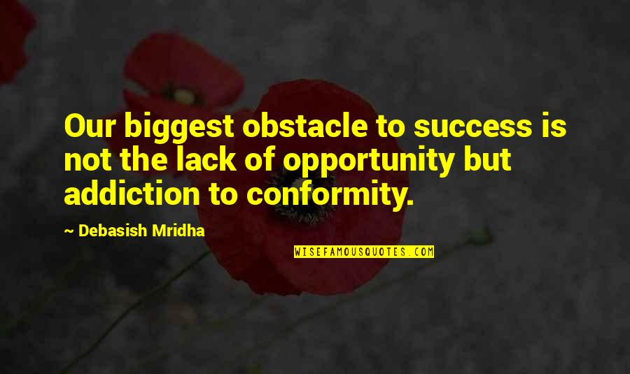Inspirational Addiction Quotes By Debasish Mridha: Our biggest obstacle to success is not the