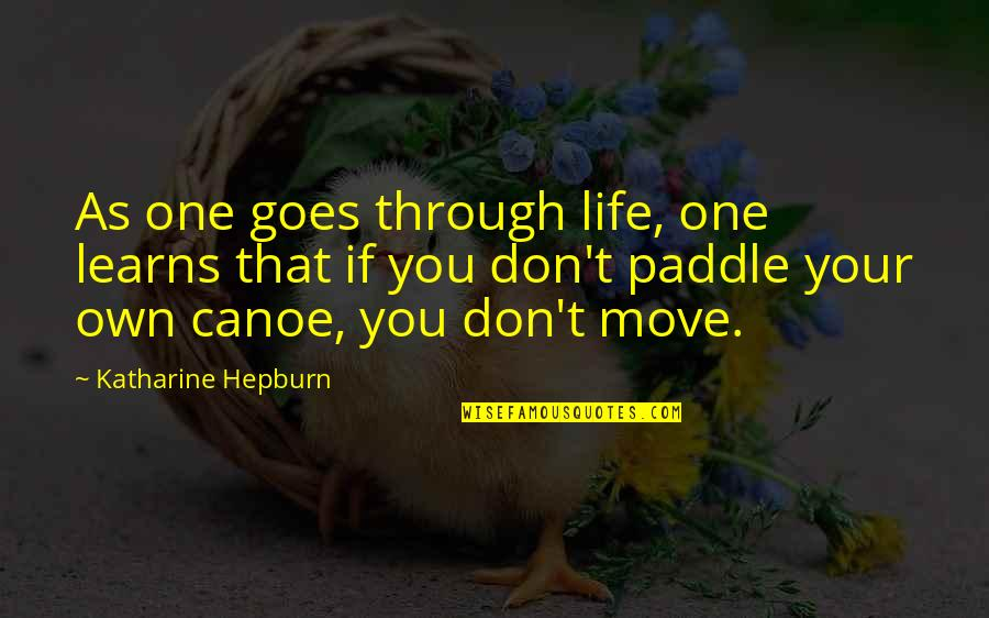 Inspirational Addiction Quotes By Katharine Hepburn: As one goes through life, one learns that