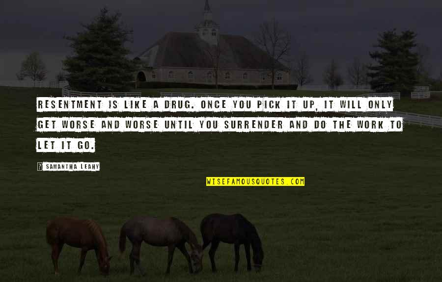 Inspirational Addiction Quotes By Samantha Leahy: Resentment is like a drug. Once you pick