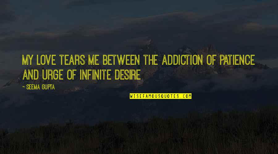 Inspirational Addiction Quotes By Seema Gupta: My Love tears me between the addiction of