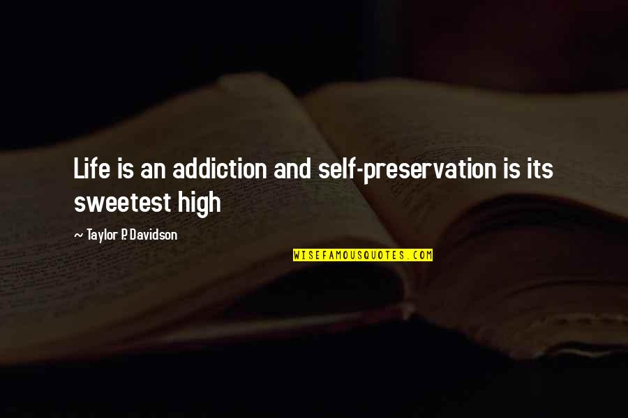 Inspirational Addiction Quotes By Taylor P. Davidson: Life is an addiction and self-preservation is its