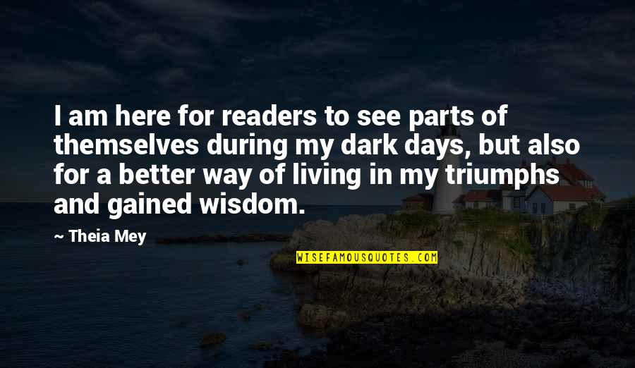 Inspirational Addiction Quotes By Theia Mey: I am here for readers to see parts