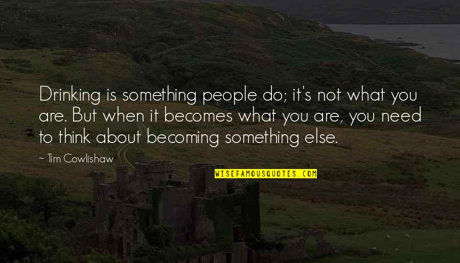 Inspirational Addiction Quotes By Tim Cowlishaw: Drinking is something people do; it's not what