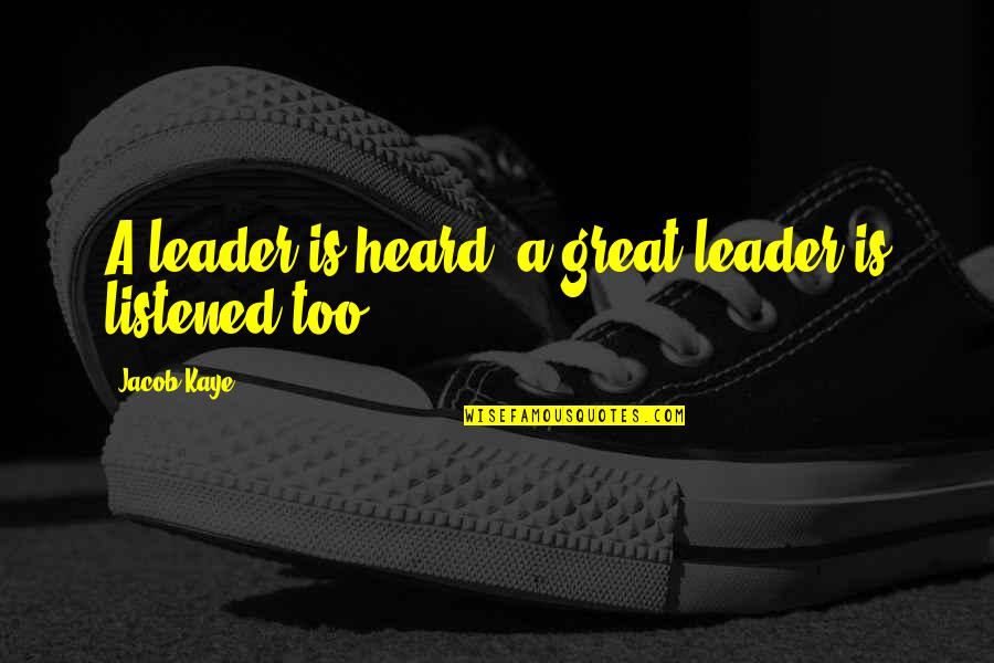 Inspirational Aerospace Quotes By Jacob Kaye: A leader is heard, a great leader is