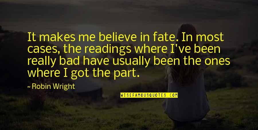 Inspirational Aerospace Quotes By Robin Wright: It makes me believe in fate. In most
