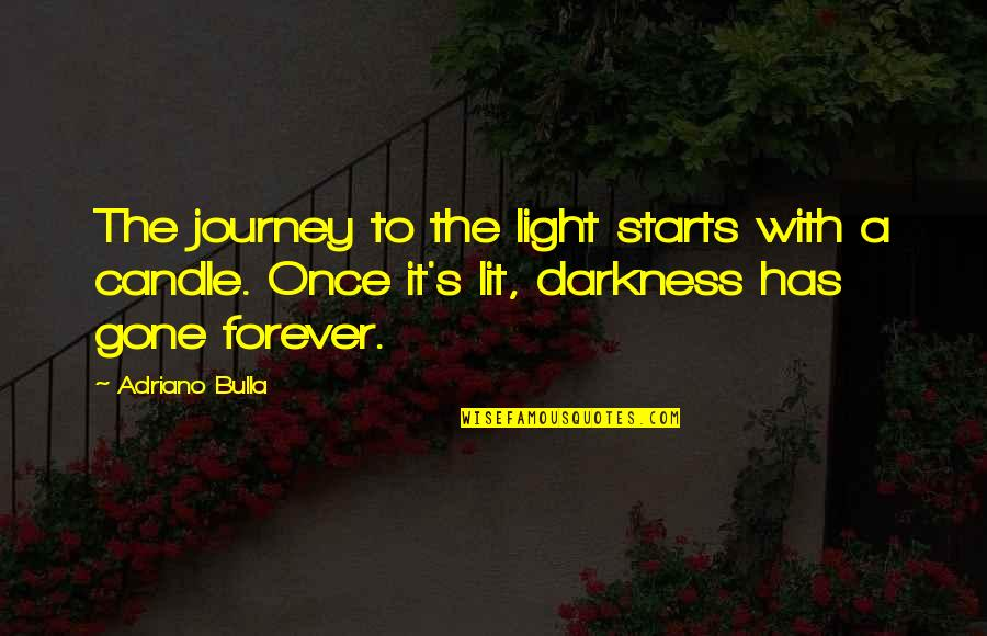 Inspirational Age Quotes By Adriano Bulla: The journey to the light starts with a