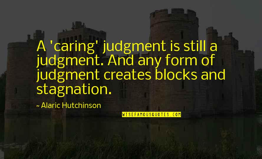 Inspirational Age Quotes By Alaric Hutchinson: A 'caring' judgment is still a judgment. And