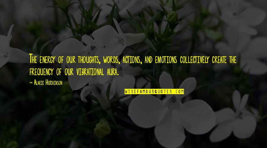 Inspirational Age Quotes By Alaric Hutchinson: The energy of our thoughts, words, actions, and