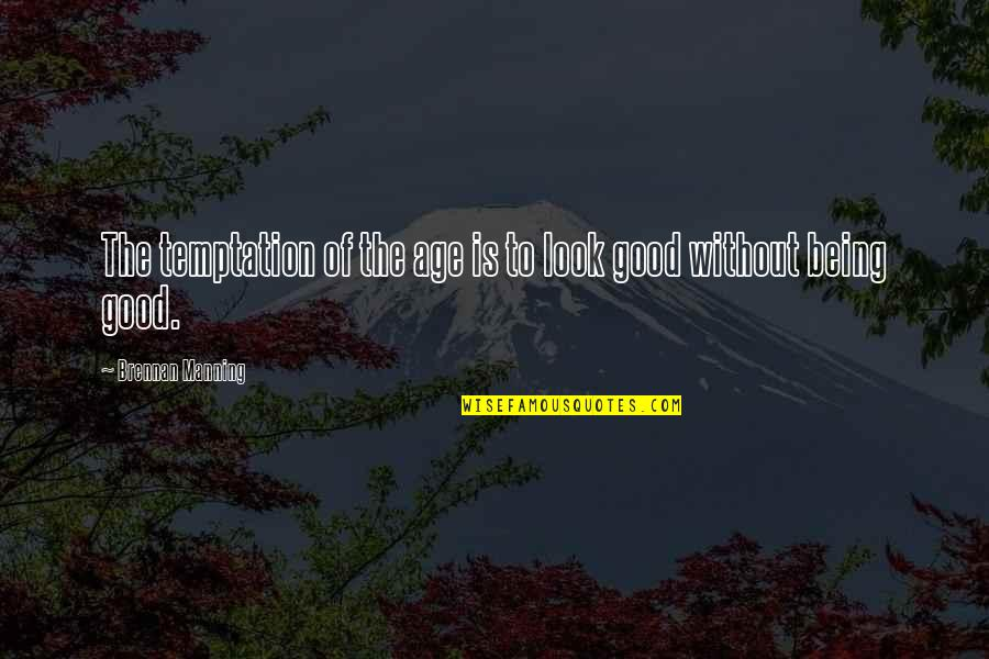 Inspirational Age Quotes By Brennan Manning: The temptation of the age is to look