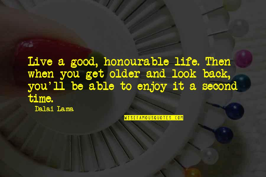 Inspirational Age Quotes By Dalai Lama: Live a good, honourable life. Then when you