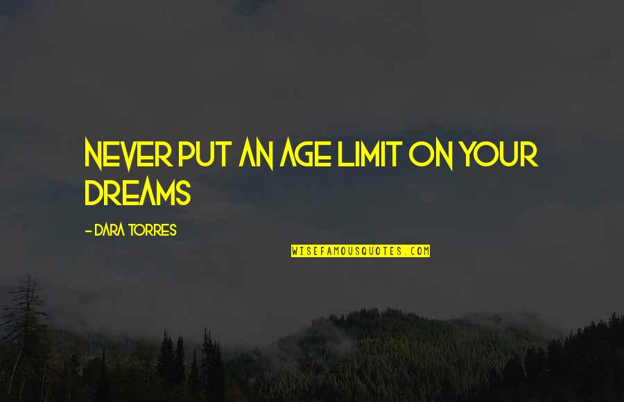Inspirational Age Quotes By Dara Torres: Never put an age limit on your dreams