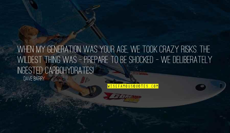 Inspirational Age Quotes By Dave Barry: When my generation was your age, we took