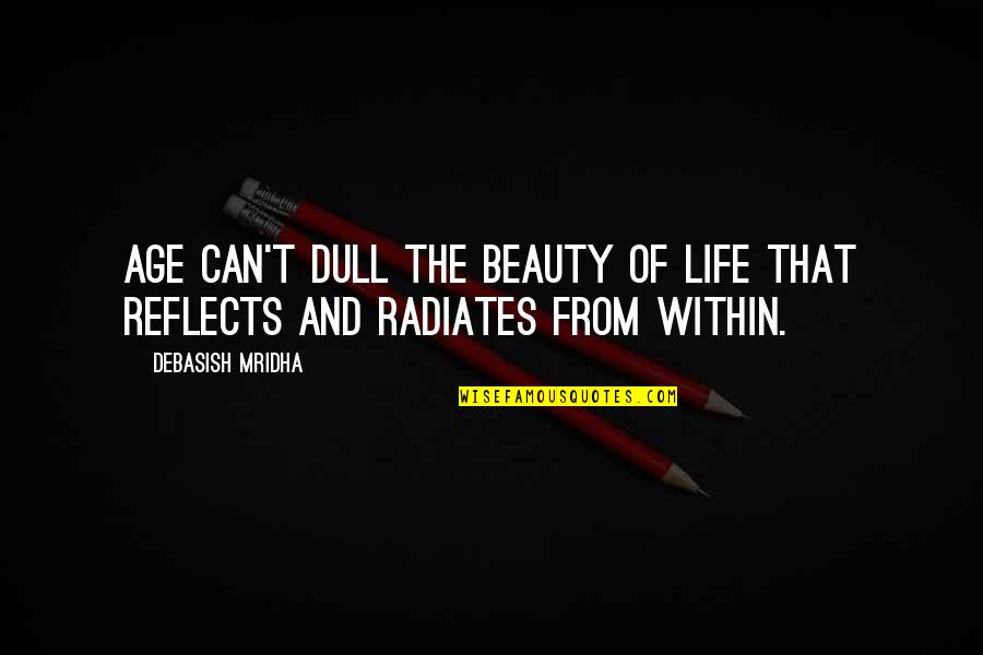 Inspirational Age Quotes By Debasish Mridha: Age can't dull the beauty of life that