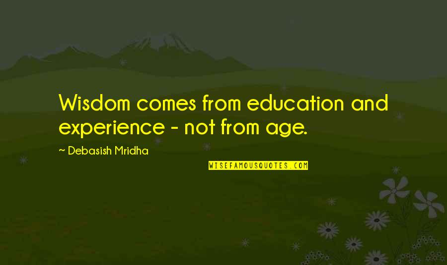 Inspirational Age Quotes By Debasish Mridha: Wisdom comes from education and experience - not