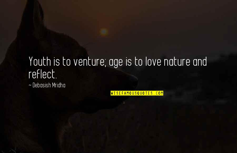 Inspirational Age Quotes By Debasish Mridha: Youth is to venture; age is to love