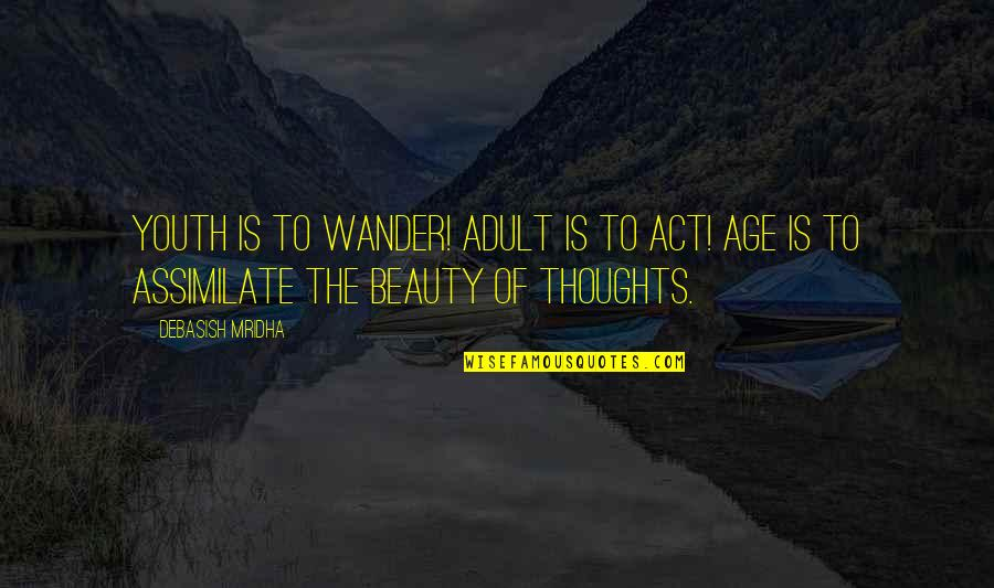 Inspirational Age Quotes By Debasish Mridha: Youth is to wander! Adult is to act!