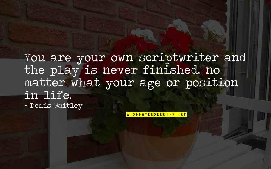 Inspirational Age Quotes By Denis Waitley: You are your own scriptwriter and the play