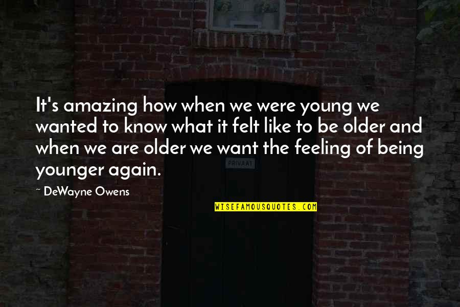 Inspirational Age Quotes By DeWayne Owens: It's amazing how when we were young we