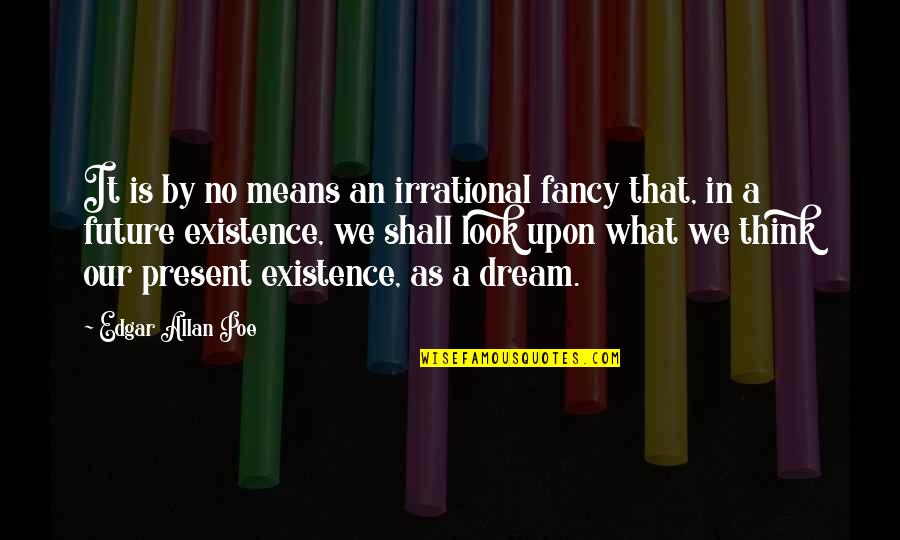 Inspirational Age Quotes By Edgar Allan Poe: It is by no means an irrational fancy