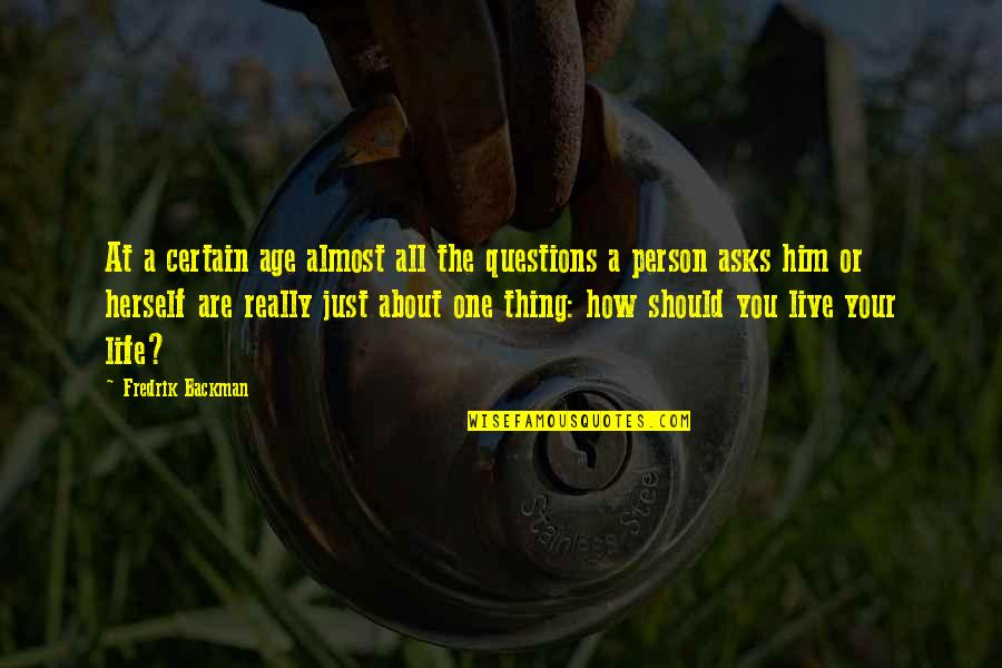 Inspirational Age Quotes By Fredrik Backman: At a certain age almost all the questions