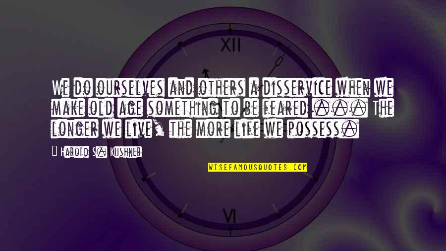 Inspirational Age Quotes By Harold S. Kushner: We do ourselves and others a disservice when
