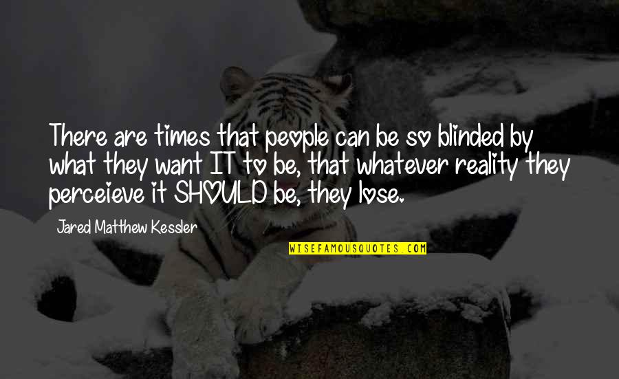 Inspirational Age Quotes By Jared Matthew Kessler: There are times that people can be so