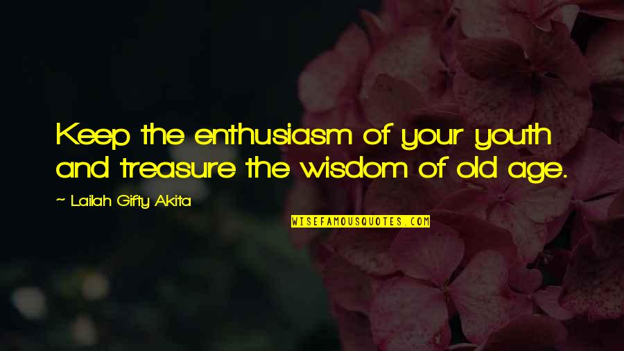 Inspirational Age Quotes By Lailah Gifty Akita: Keep the enthusiasm of your youth and treasure