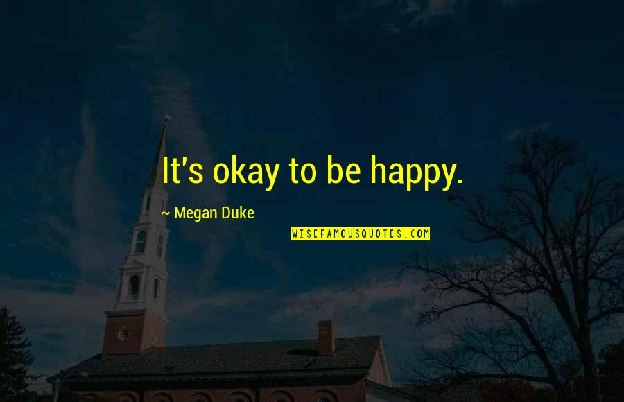 Inspirational Age Quotes By Megan Duke: It's okay to be happy.