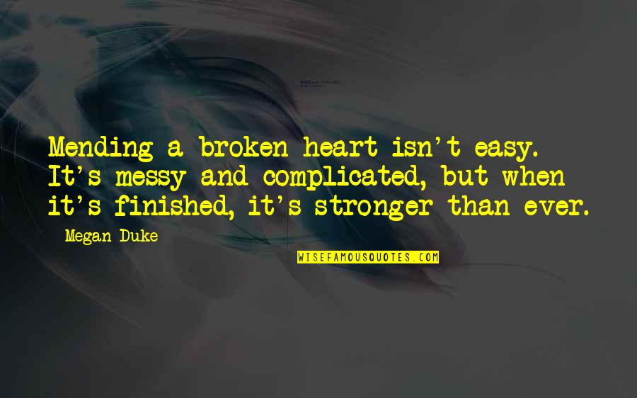 Inspirational Age Quotes By Megan Duke: Mending a broken heart isn't easy. It's messy