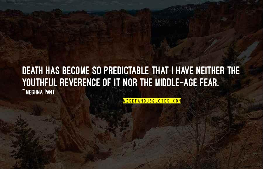 Inspirational Age Quotes By Meghna Pant: Death has become so predictable that I have