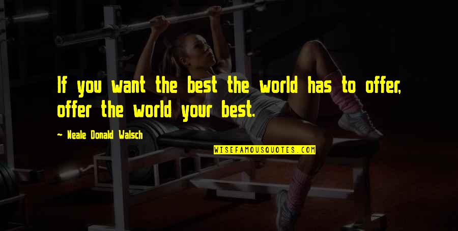 Inspirational Age Quotes By Neale Donald Walsch: If you want the best the world has