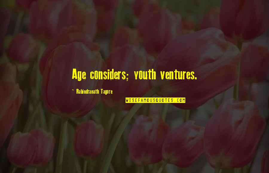 Inspirational Age Quotes By Rabindranath Tagore: Age considers; youth ventures.